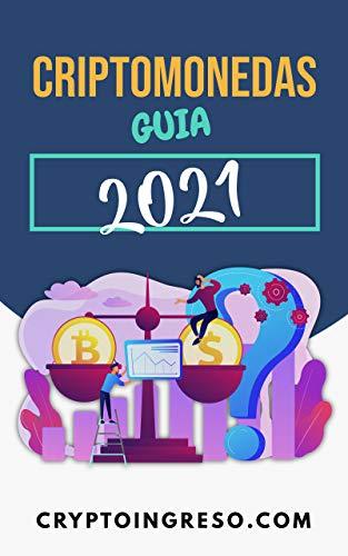 Criptomonedas Guía 2021: Guía completa sobre Criptomonedas, Inversion y Trading