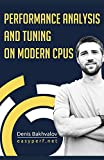 Performance Analysis and Tuning on Modern CPUs: Squeeze the last bit of performance from...