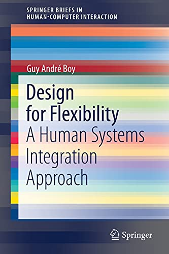 Design for Flexibility: A Human Systems Integration Approach (SpringerBriefs in Human-Computer Interaction)