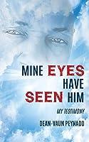 Mine Eyes Have Seen Him: My Testimony