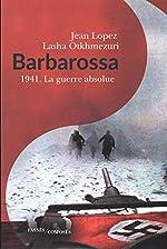 Barbarossa - 1941 - La guerre absolue de Jean Lopez