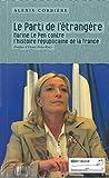 Le Parti de l'étrangère: Marine le Pen contre l'histoire républicaine de la France
