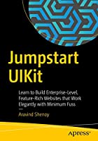 Jumpstart UIKit: Learn to Build Enterprise-Level, Feature-Rich Websites that Work Elegantly with Minimum Fuss Front Cover