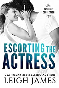 Escorting the Actress (The Escort Collection Book 4)