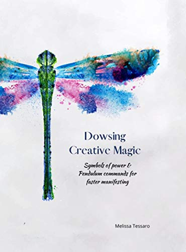 Dowsing Creative Magic: Symbols of Power and pendulum commands for faster manifesting (English Edition)