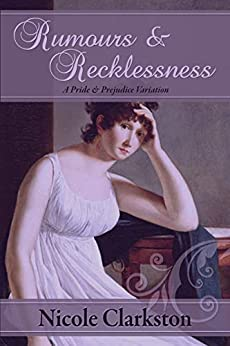 Rumours & Recklessness: A Pride and Prejudice Variation by [Nicole Clarkston]