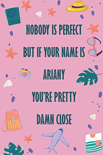 Nobody is perfect But If your name is ARIANY You