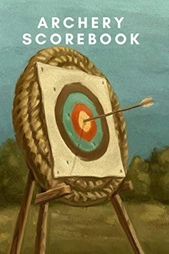 Archery Score Book: Fundamentals Practice Log;Individual Sport Archery Training Notebook;Archery For Beginners Score Logbook;A Scoring Helper; Athletes and Coaches Logbook