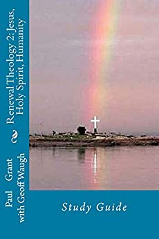 [Geoff Waugh, Paul Grant]のRenewal Theology 2: Jesus, Holy Spirit, Humanity: Study Guide (Study Guides Book 6) (English Edition)