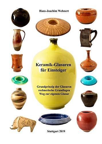 Keramik-Glasuren für Einsteiger: Grundprinzip der Glasuren, rechnerische Grundlagen, Weg zur eigenen Glasur