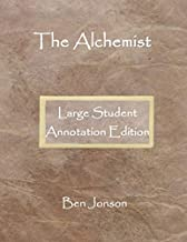 The Alchemist: Large Student Annotation Edition: Formatted with wide spacing, wide margins and extra pages between scenes for your own notes and responses (Write on Literature)