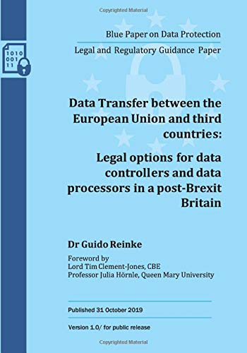 Data Transfer between the European Union and third countries: Legal options for data controllers and data processors in a post-Brexit Britain (Official Publication, Band 1)