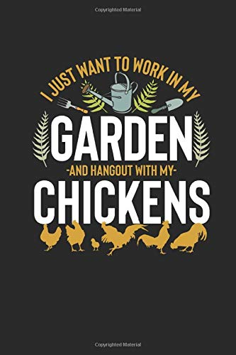 I Just Want To Work With My Garden And Hangout With My Chickens: Gift Idea for Animal Lover - Dotted Bullet Journal (6 X 9 -120 Pages)