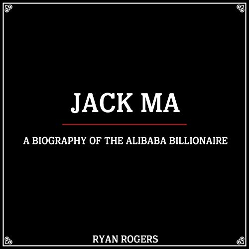 Jack Ma: A Biography of the Alibaba Billionaire                   By:                                                                                                                                 Ryan Rogers                               Narrated by:                                                                                                                                 IJ Anderson                      Length: 38 mins     4 ratings     Overall 3.5