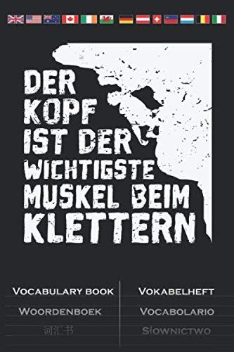 Der Kopf ist der wichtigste Muskel beim Klettern Vokabelheft: Vokabelbuch mit 2 Spalten für Kletterfans und Fitnessbegeisterte