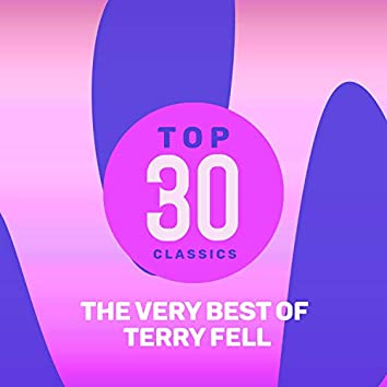 Top 30 Classics - The Very Best of Terry Fell
