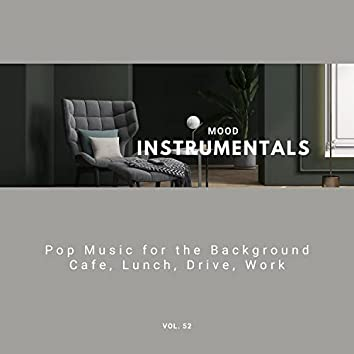 Mood Instrumentals: Pop Music For The Background - Cafe, Lunch, Drive, Work, Vol. 52