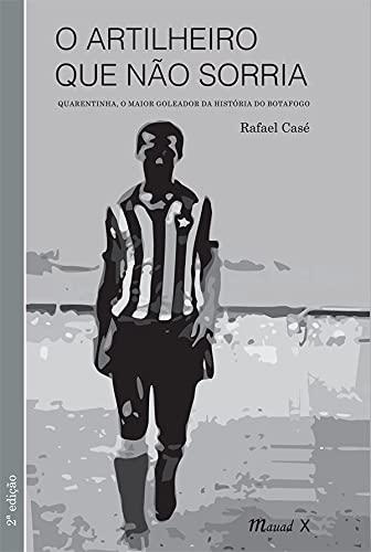 O Artilheiro que Não Sorria: Quarentinha, o Maior Goleador da História do Botafogo