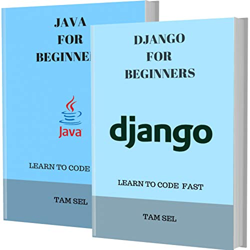 DJANGO AND JAVA FOR BEGINNERS: 2 BOOKS IN 1 – Learn Coding Fast! DJANGO AND JAVA Crash Course, A QuickStart Guide, Tutorial Book by Program Examples, In Easy Steps! Front Cover
