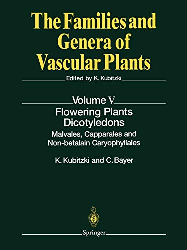 Flowering Plants. Dicotyledons: Malvales, Capparales and Non-betalain Caryophyllales (The Families and Genera of Vascular Plants) (The Families and Genera of Vascular Plants, 5, Band 5)
