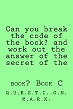 Can you break the code of the book? and work out the answer of the secret of the: book? Book C