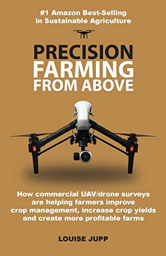 Precision Farming From Above: How Commercial Drone Systems are Helping Farmers Improve Crop Management, Increase Crop Yields and Create More Profitable Farms.