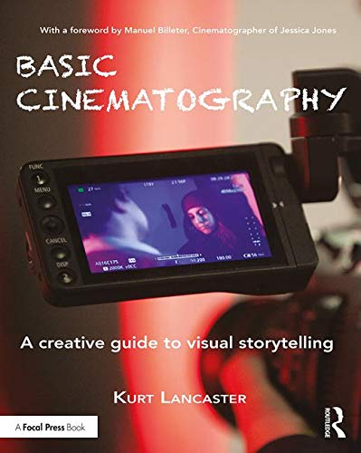 Basic Cinematography: A Creative Guide to Visual Storytelling