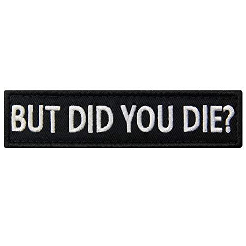 But Did You Die Patch Biker Embroidered Applique Fastener Hook & Loop Emblem