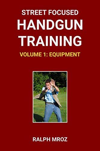 Street Focused Handgun Training, Volume 1 — Equipment (English Edition)