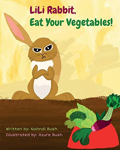 Compare Textbook Prices for LiLi Rabbit, Eat Your Vegetables  ISBN 9798725087956 by Bush, Nahndi,Bush, Nahndi,Luchon, Philip,Bush, Azure