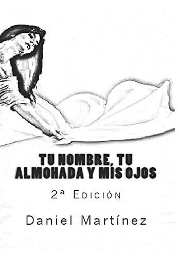 Tu nombre, tu almohada y mis ojos: 2ª Edición