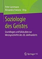 Soziologie des Geistes: Grundlagen und Fallstudien zur Ideengeschichte des 20. Jahrhunderts