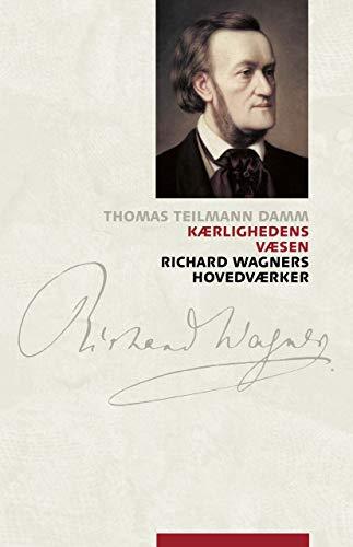 KAerlighedens vAesen: Richard Wagners hovedvAerker (Danish Edition)