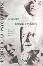 Les mères de la psychanalyse - Hélène Deutsch, Karen Horney, Anna Freud, Mélanie Klein de Janet Sayers