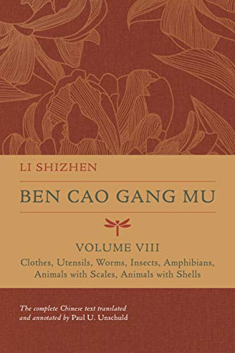 Ben Cao Gang Mu, Volume VIII: Clothes, Utensils, Worms, Insects, Amphibians, Animals with Scales, Animals with Shells (Volume 8) (Ben cao gang mu: ... of Materia Medica and Natural History)