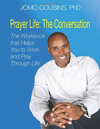 Prayer Life: The Conversation: The Workbook that Helps You to Work and Pray Through Life