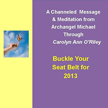 Buckle Your Seat Belt for 2013 and Archangel Michael Message and Meditation