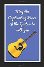 May The Captivating Force Of The Guitar Be With You: Novelty Lined Notebook / Journal To Write In Perfect Gift Item (6 x 9 inches)