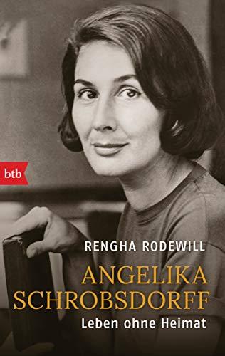 Angelika Schrobsdorff: Leben ohne Heimat