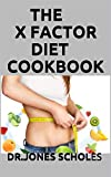 THE X FACTOR DIET COOKBOOK: 50+ FRESH AND DELICIOUS RECIPE TO LOSE WEIGHT AND STAY HEALTHY