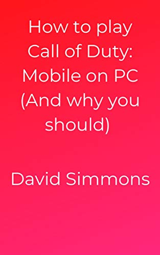 How to play Call of Duty: Mobile on PC (And why you should) (English Edition)