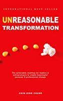 UnReasonable Transformation: The actionable roadmap for leaders and entrepreneurs to create meaningful personal and...
