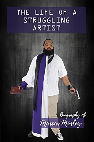 The Life of a Struggling Artist: Biography of Marcus Mosley (English Edition)