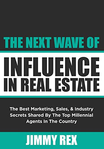 Real Estate Investing Books! - The Next Wave of Influence in Real Estate: The Best Marketing, Sales, and Industry Secrets Shared by the Top Millennial Real Estate Agents in the Country