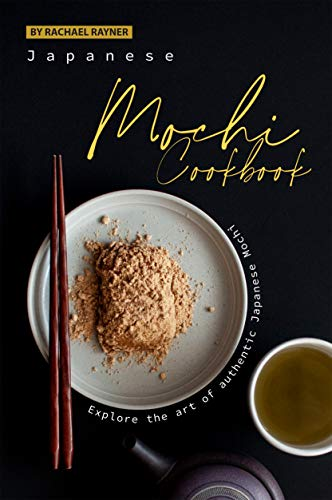 Japanese Mochi Cookbook: Explore the art of authentic Japanese Mochi (English Edition)