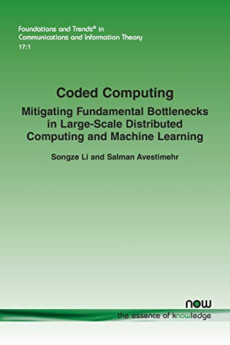 Compare Textbook Prices for Coded Computing: Mitigating Fundamental Bottlenecks in Large-scale Distributed Computing and Machine Learning Foundations and Trendsr in Communications and Information  ISBN 9781680837049 by Li, Songze,Avestimehr, Salman