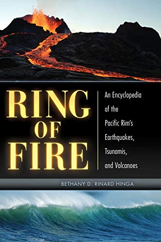 Compare Textbook Prices for Ring of Fire: An Encyclopedia of the Pacific Rim's Earthquakes, Tsunamis, and Volcanoes  ISBN 9781610692960 by Hinga Ph.D., Bethany D. Rinard