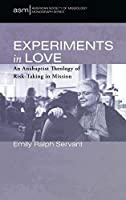 Experiments in Love (American Society of Missiology Monograph)