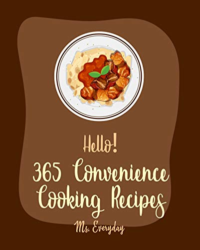 Hello! 365 Convenience Cooking Recipes: Best Convenience Cooking Cookbook Ever For Beginners [Salsa Canning Recipes, Cauliflower Rice Recipes, Canned Vegetable Cookbook, Brown Rice Recipes] [Book 1]