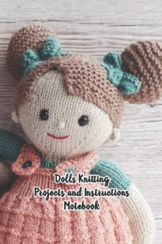 Dolls Knitting Projects and Instructions Notebook: Notebook|Journal| Diary/ Lined - Size 6x9 Inches 100 Pages